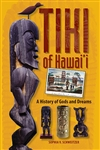 TIKI OF HAWAII - A HISTORY OF GODS AND DREAMS